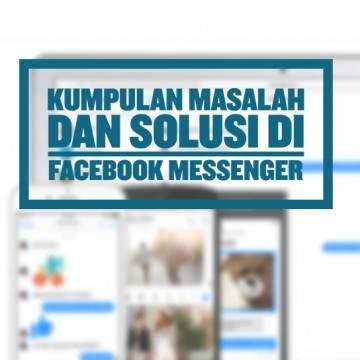 Facebook Messenger Bermasalah? Ini Dia Solusi-Solusinya