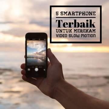 5 Smartphone Terbaik Untuk Merekam Video Slow-Motion