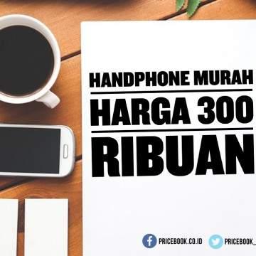 Rekomendasi Handphone Murah di Harga 300 Ribuan