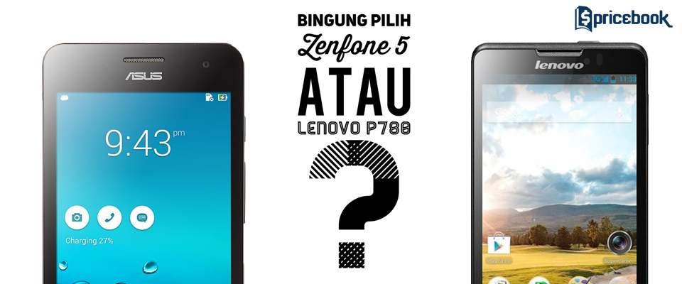 Bingung Memilih Asus Zenfone 5 atau Lenovo P780? Berikut Perbandingannya!