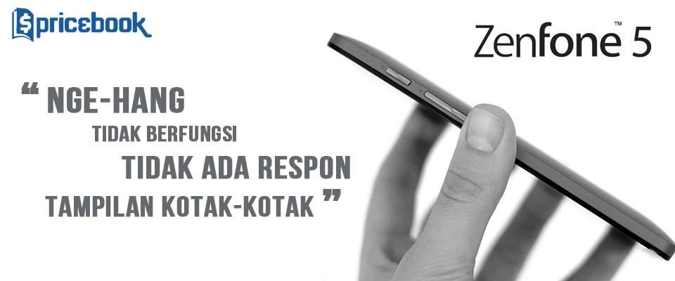 Mengatasi Zenfone 5 Hang, Tidak Ada Respon dan Layar Menjadi Kotak-Kotak