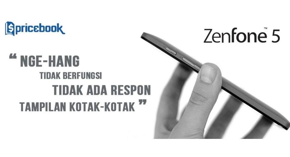 Mengatasi Zenfone 5 Hang Tidak Ada Respon Dan Layar