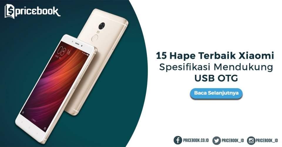 15 Hape Terbaik Xiaomi: Spesifikasi Mendukung USB OTG