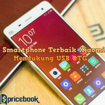 10 Hape Terbaik Xiaomi: Spesifikasi Mendukung USB OTG