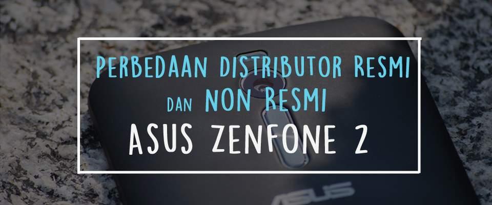 Perbedaan Distributor Resmi dan Non Resmi Asus Zenfone 2