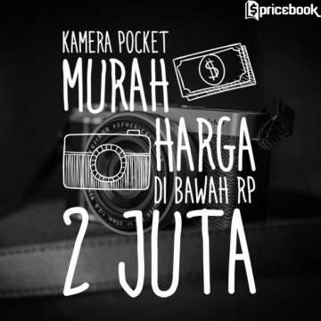 Daftar Kamera Pocket Murah Harga di Bawah Rp 2 Juta