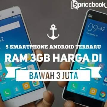 5 Smartphone Android Terbaru RAM 3GB Kurang Dari Rp 3 Juta