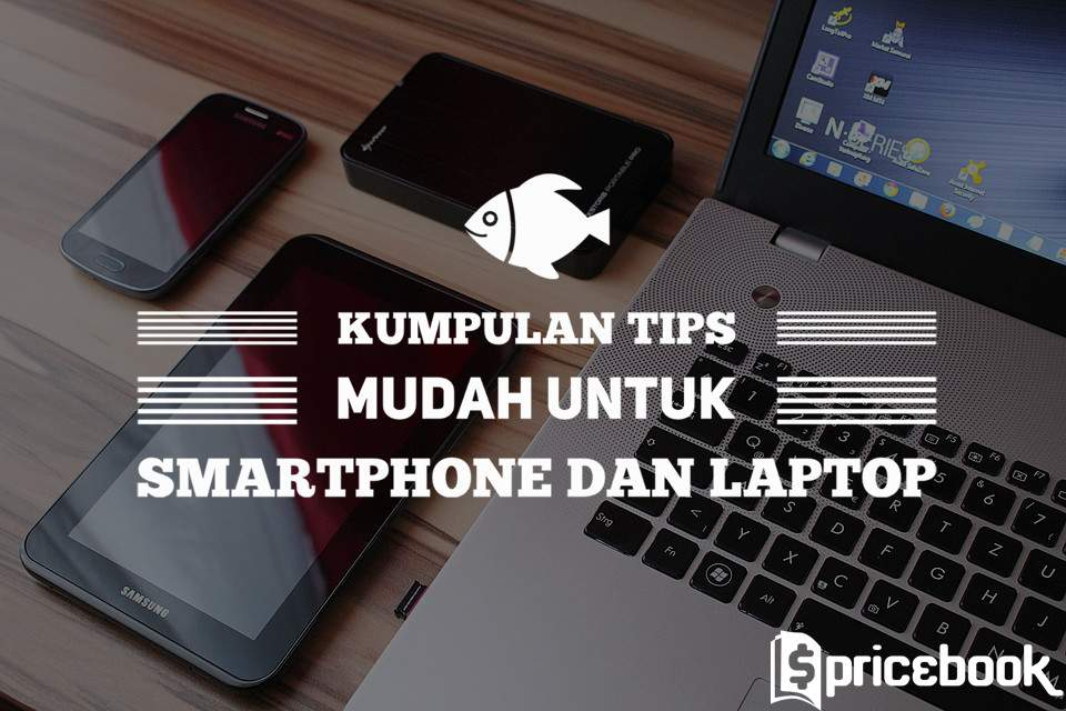 Kumpulan Tips Mudah Untuk Smartphone dan Laptop