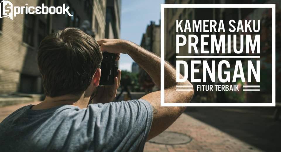 Kamera Saku Premium dengan Fitur Terbaik Awal 2016