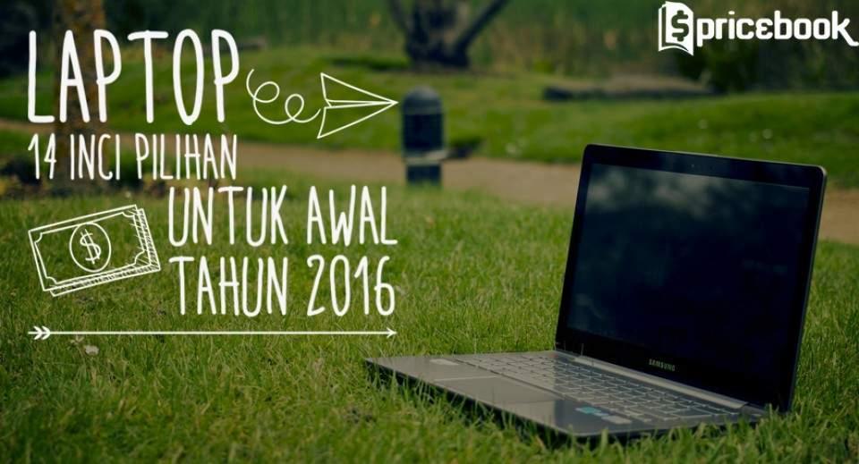 Laptop 14 Inci yang Bisa Kamu Beli Awal Tahun 2016