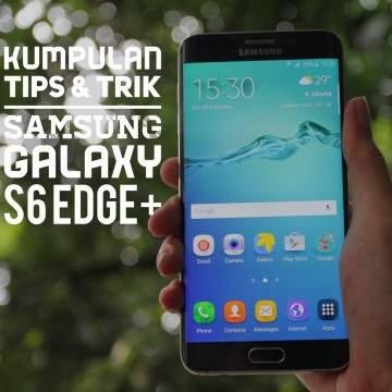 Kumpulan Tips & Trik Fitur Samsung Galaxy S6 Edge+ Yang Jarang Diketahui