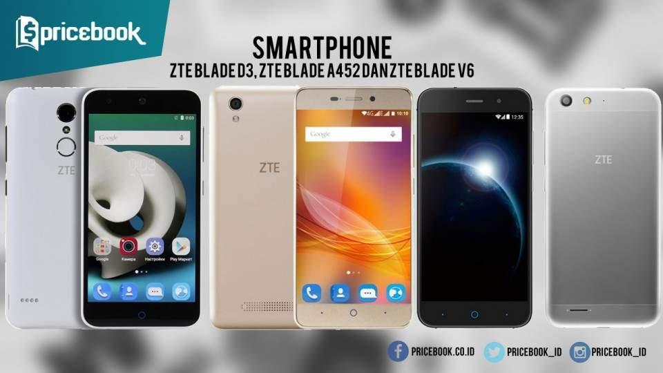 ZTE Blade D3, ZTE Blade A452 dan ZTE Blade V6 Tiba di Indonesia