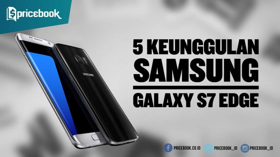 5 Keunggulan Samsung Galaxy S7 Edge Dibandingkan iPhone 6s plus