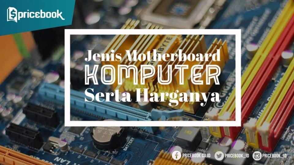 Jenis Motherboard dan Harganya di Pasar Komputer