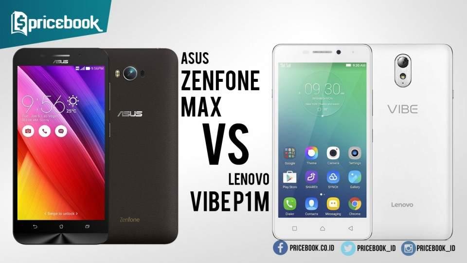 Asus ZenFone Max VS Lenovo Vibe P1m, Manakah yang Layak Beli?