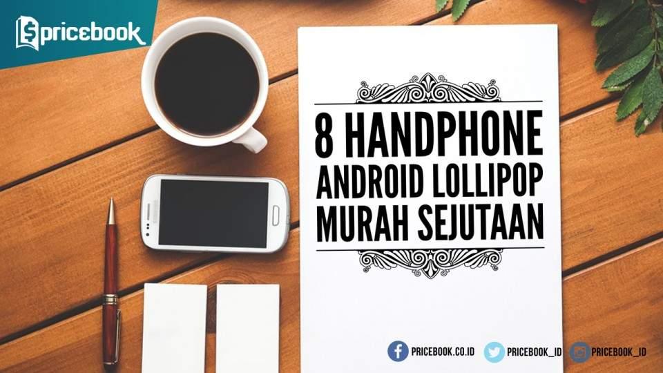 8 Handphone Android Lollipop Murah Sejutaan
