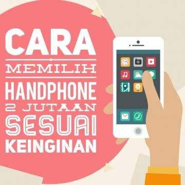 Daftar Harga dan Cara Memilih Handphone Dua Jutaan Sesuai Keinginan